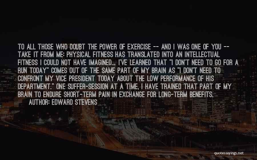Benefits Of Physical Exercise Quotes By Edward Stevens