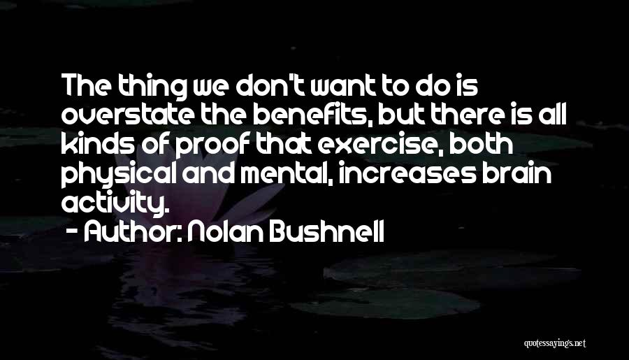 Benefits Of Physical Exercise Quotes By Nolan Bushnell