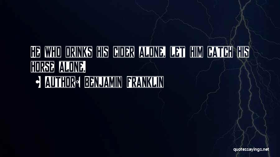 Benjamin Franklin Cider Quotes By Benjamin Franklin