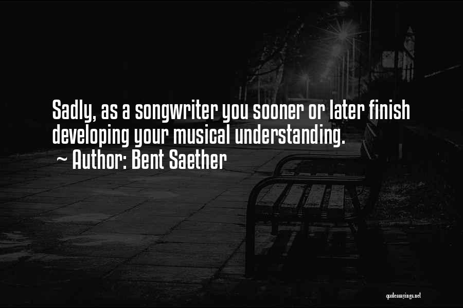 Bent Saether Quotes 1878715