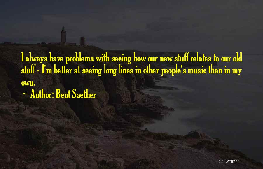Bent Saether Quotes 2202912