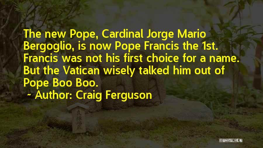 Bergoglio Quotes By Craig Ferguson