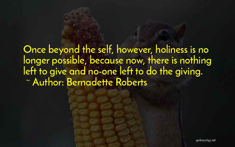 Bernadette Roberts Quotes 752716