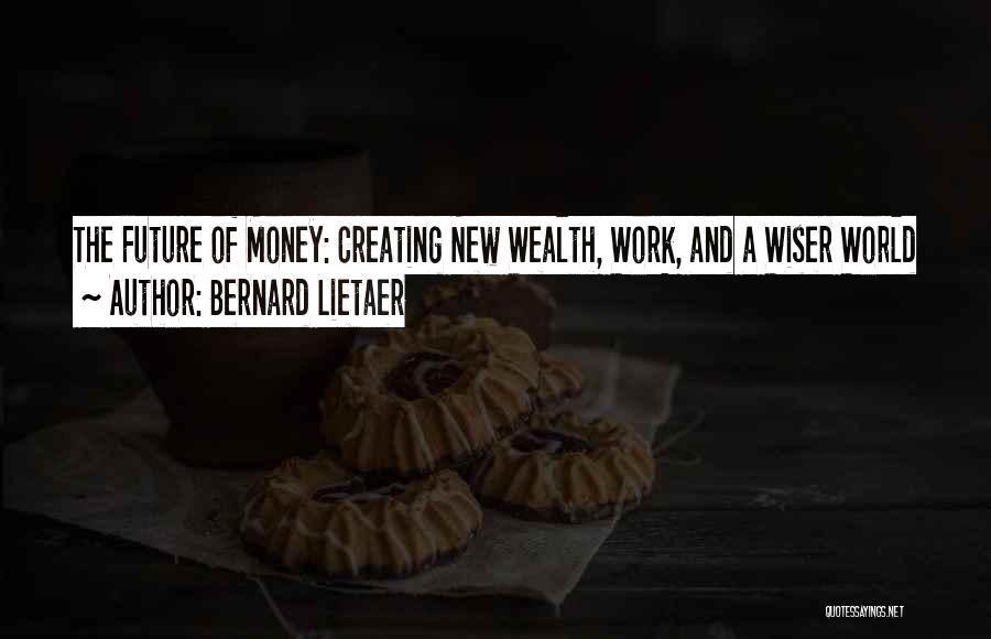 Bernard Lietaer Quotes 856493