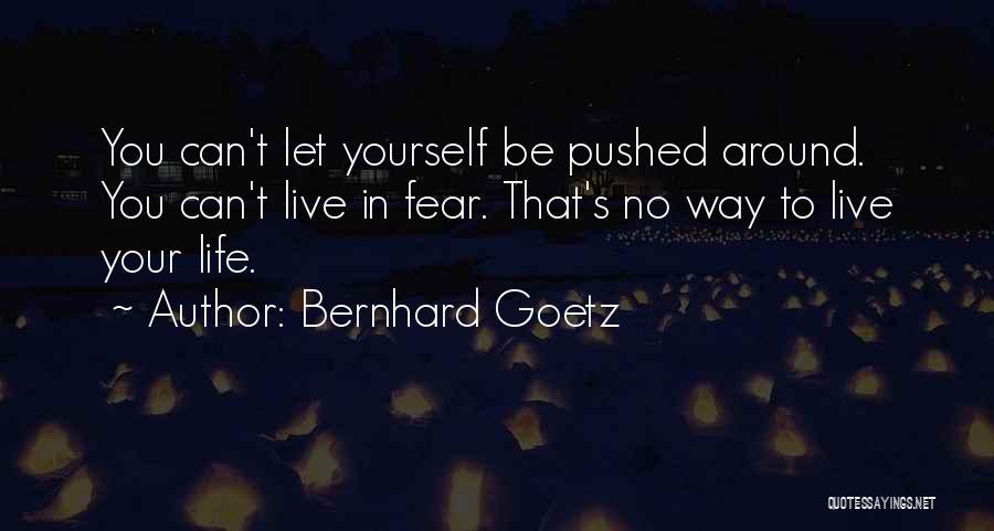 Bernhard Goetz Quotes 2150647