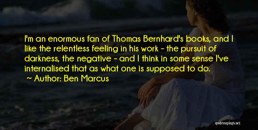Bernhard Quotes By Ben Marcus