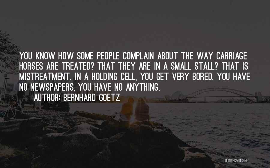 Bernhard Quotes By Bernhard Goetz