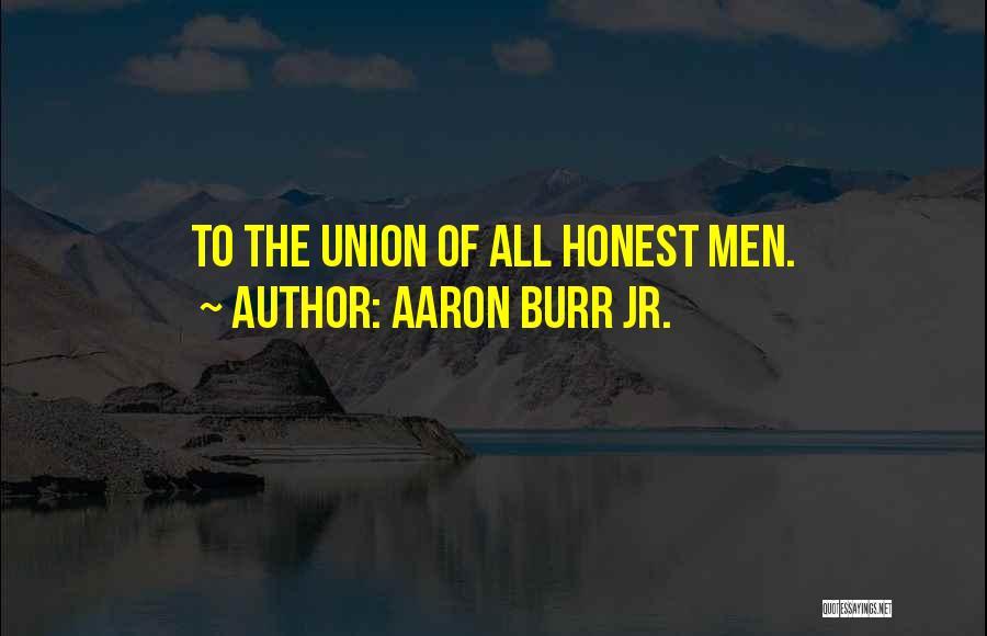 Best Aaron Burr Quotes By Aaron Burr Jr.