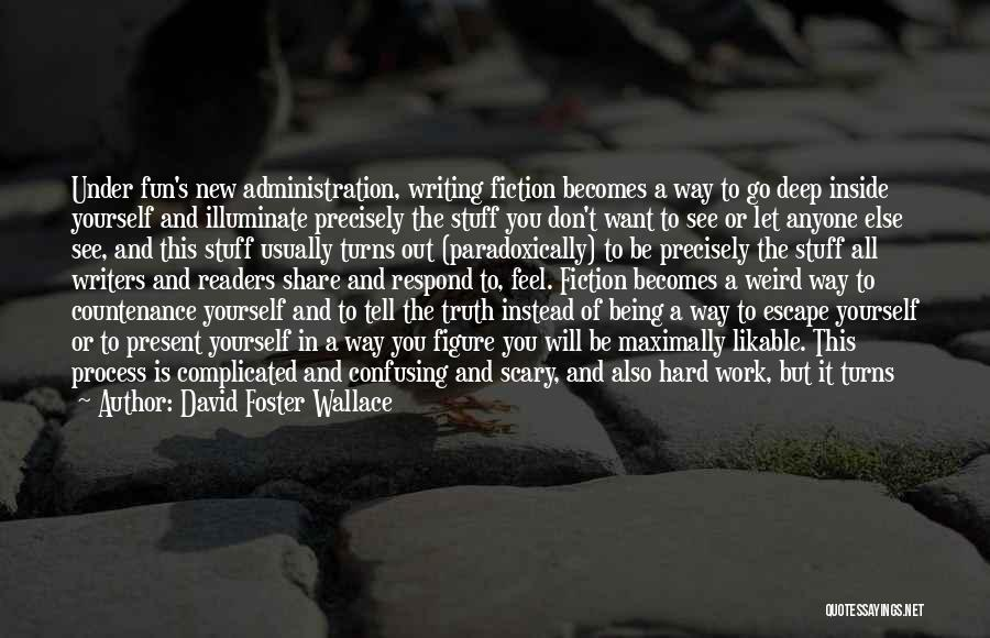 Best Administration Quotes By David Foster Wallace