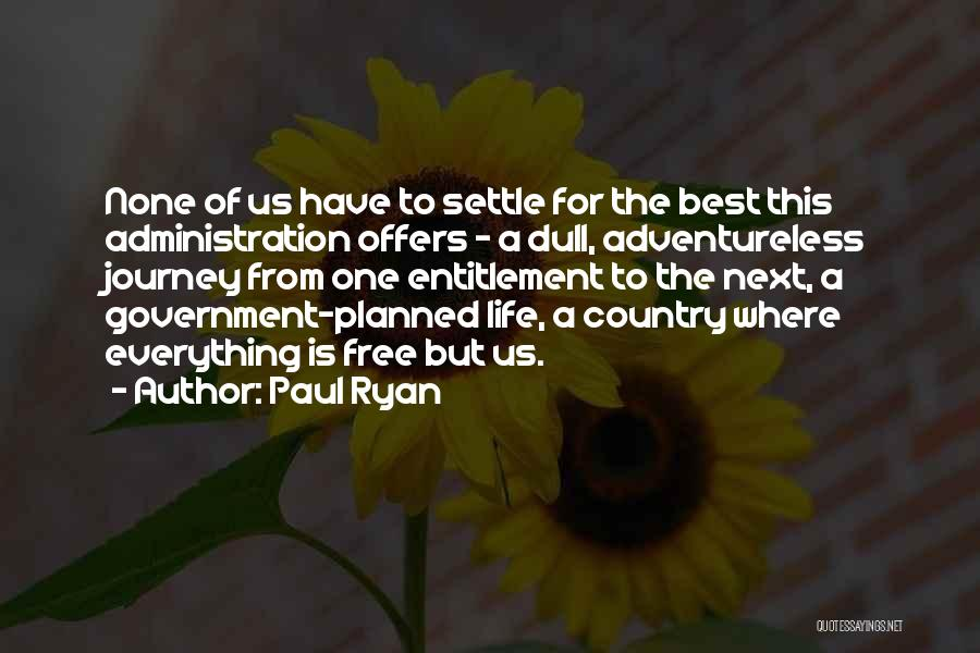 Best Administration Quotes By Paul Ryan