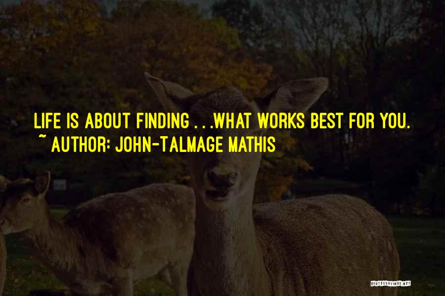 Best Advice For Life Quotes By John-Talmage Mathis