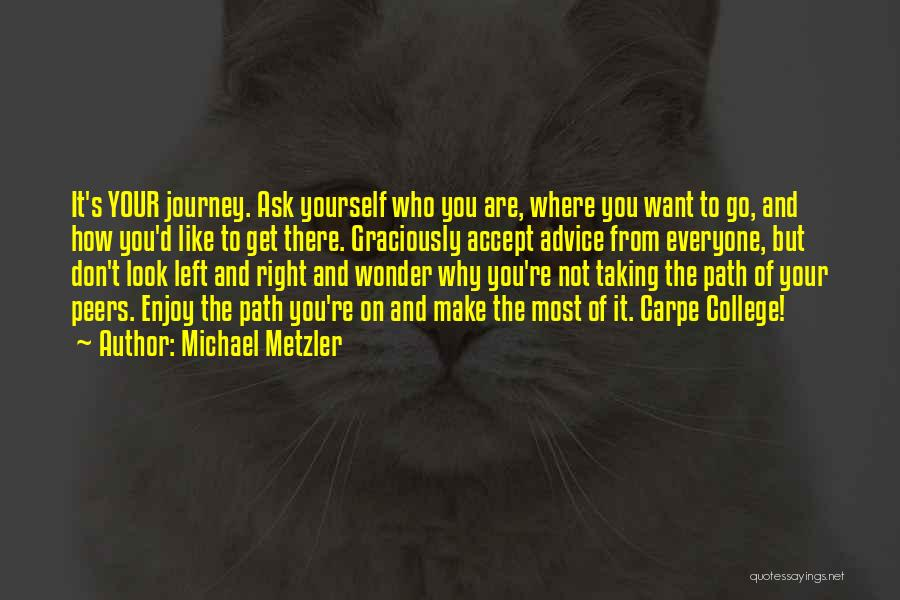 Best Advice For Life Quotes By Michael Metzler