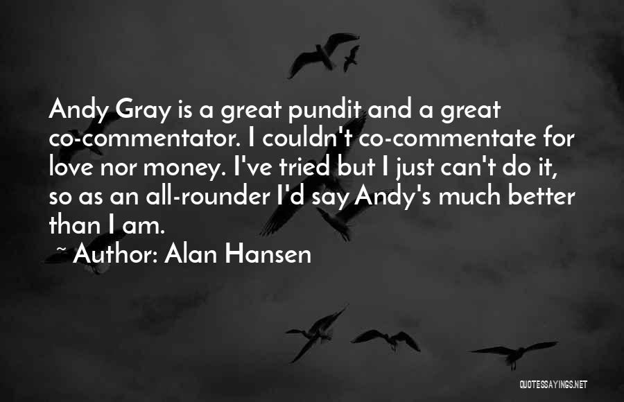 Best All Rounder Quotes By Alan Hansen