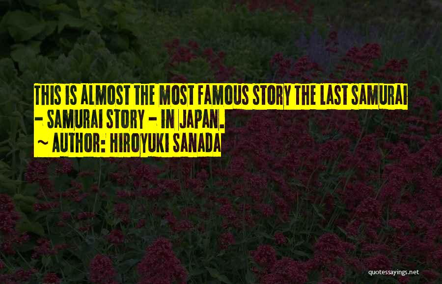 Best Almost Famous Quotes By Hiroyuki Sanada