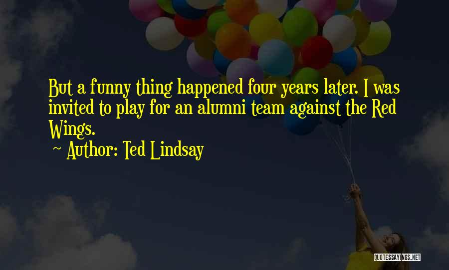 Best Alumni Quotes By Ted Lindsay