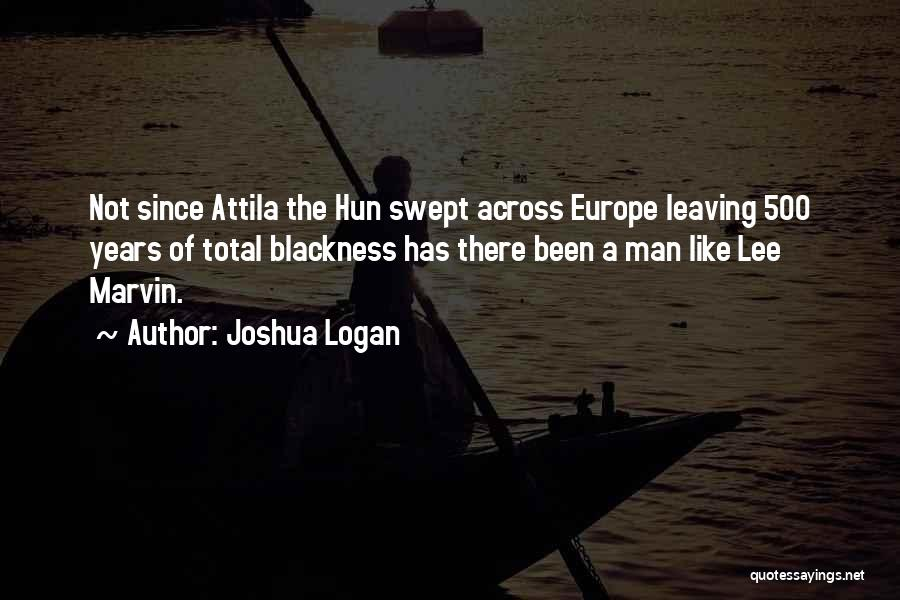 Best Attila Quotes By Joshua Logan