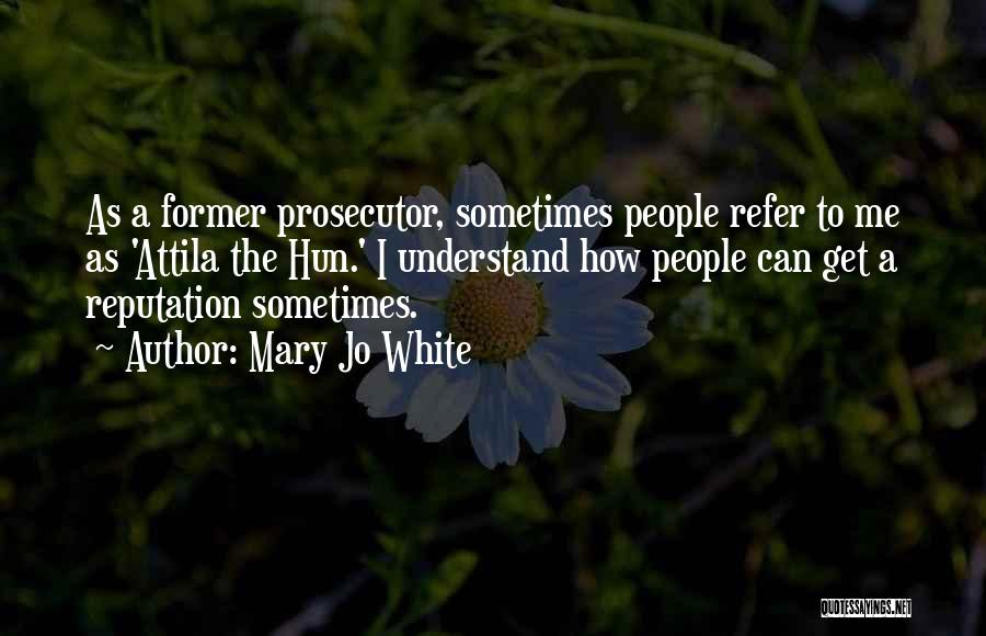 Best Attila Quotes By Mary Jo White