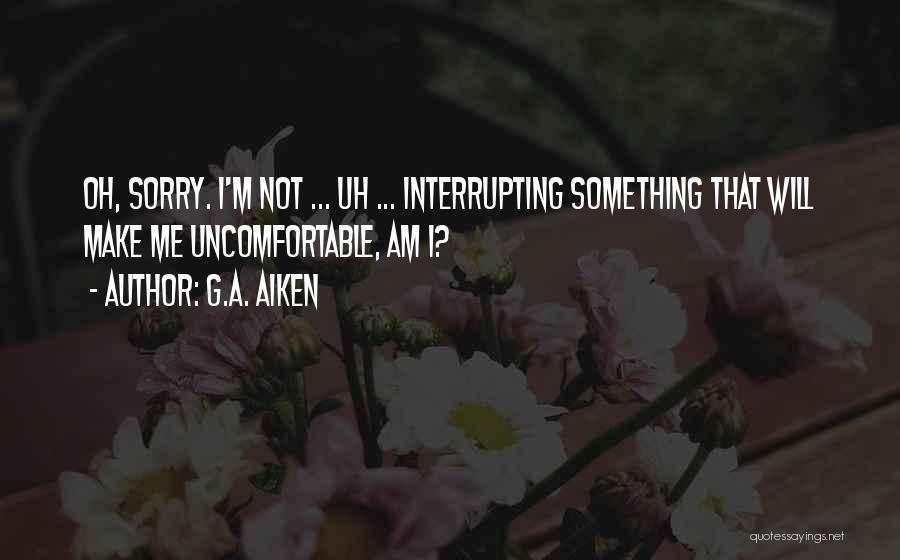 Best Awkward Moment Quotes By G.A. Aiken