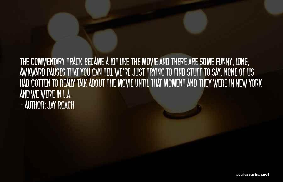 Best Awkward Moment Quotes By Jay Roach
