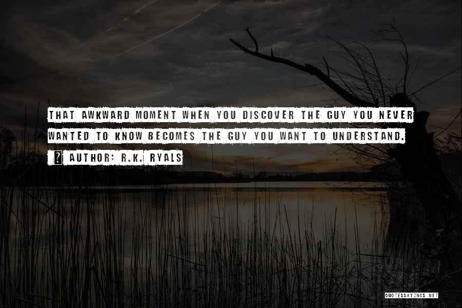 Best Awkward Moment Quotes By R.K. Ryals