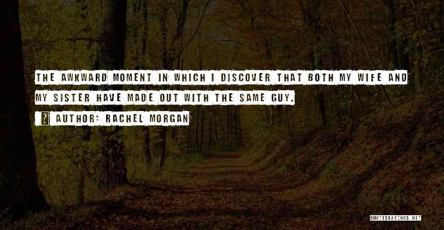 Best Awkward Moment Quotes By Rachel Morgan