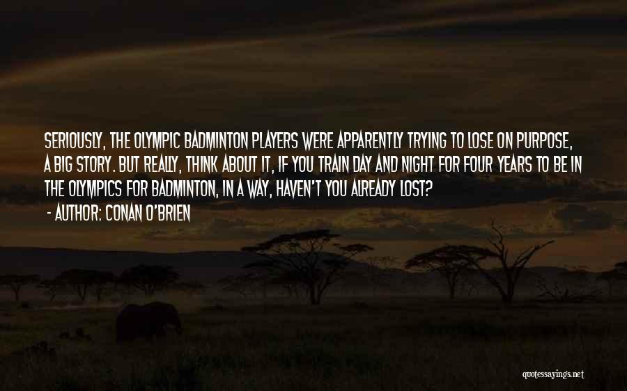 Best Badminton Quotes By Conan O'Brien
