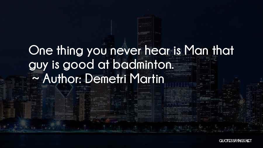 Best Badminton Quotes By Demetri Martin