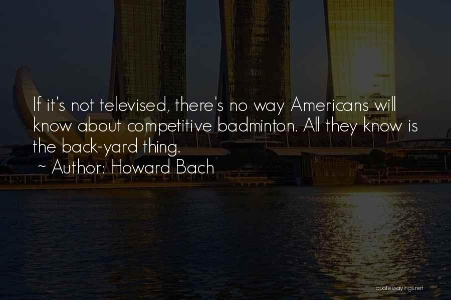 Best Badminton Quotes By Howard Bach