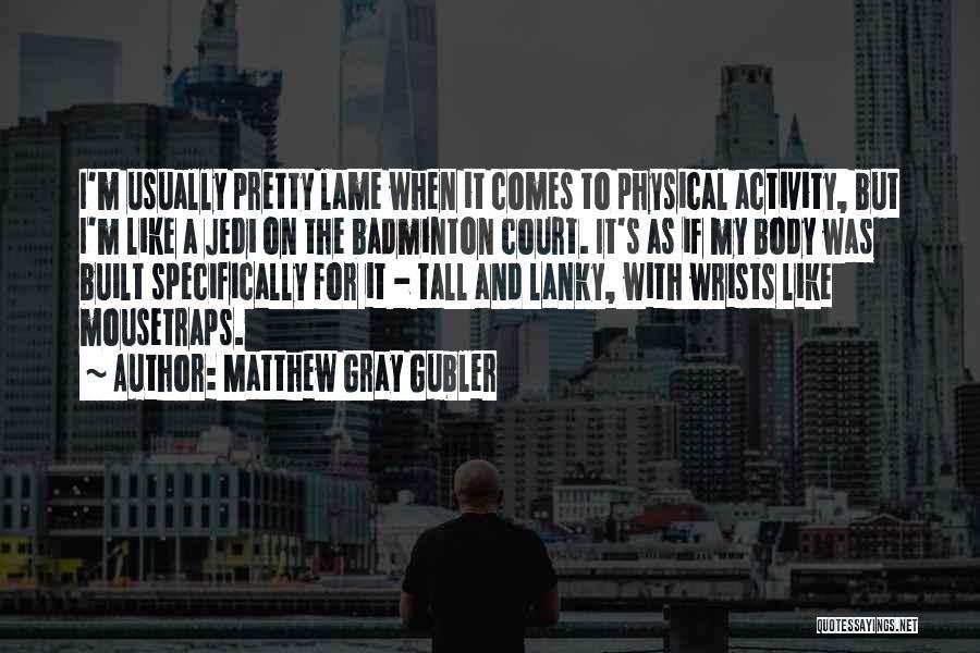 Best Badminton Quotes By Matthew Gray Gubler