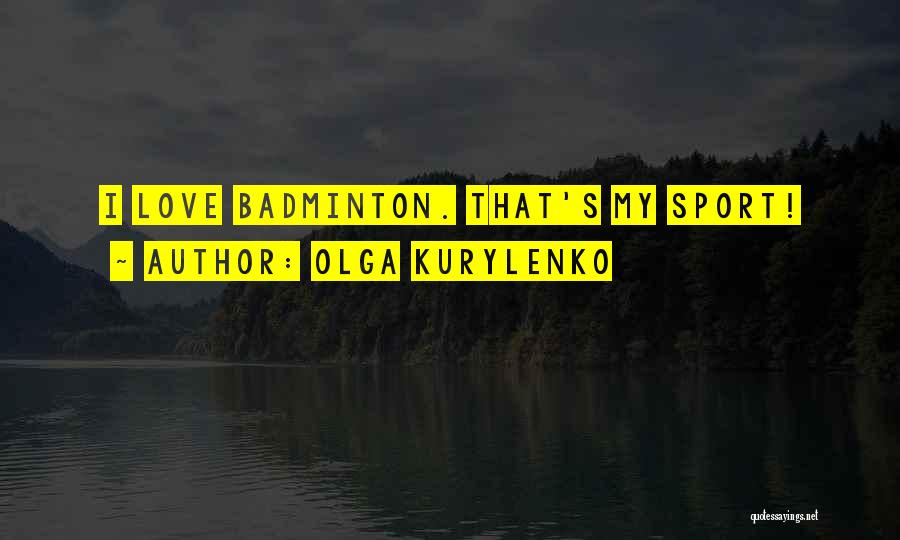 Best Badminton Quotes By Olga Kurylenko