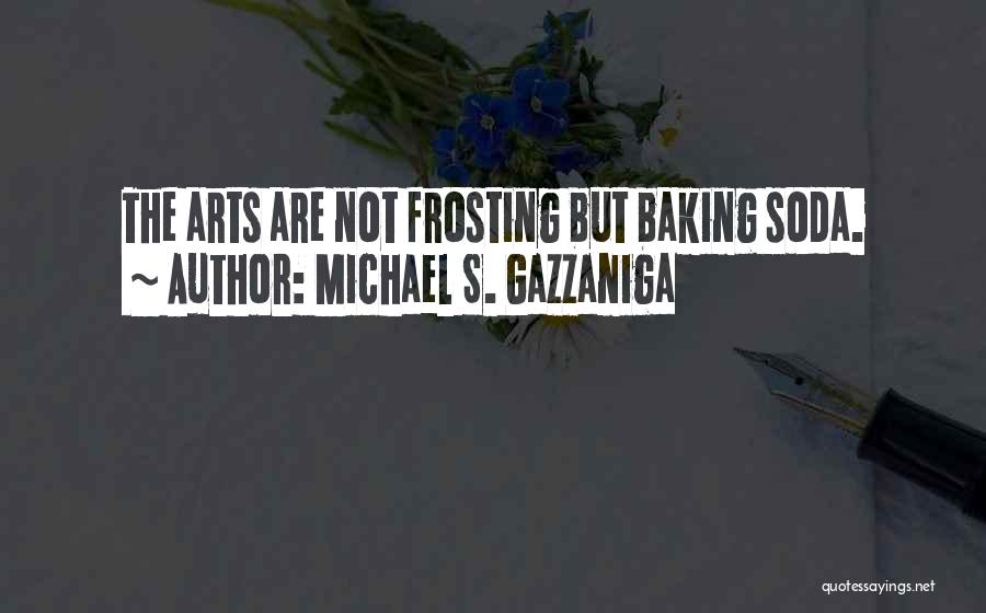 Best Baking Quotes By Michael S. Gazzaniga