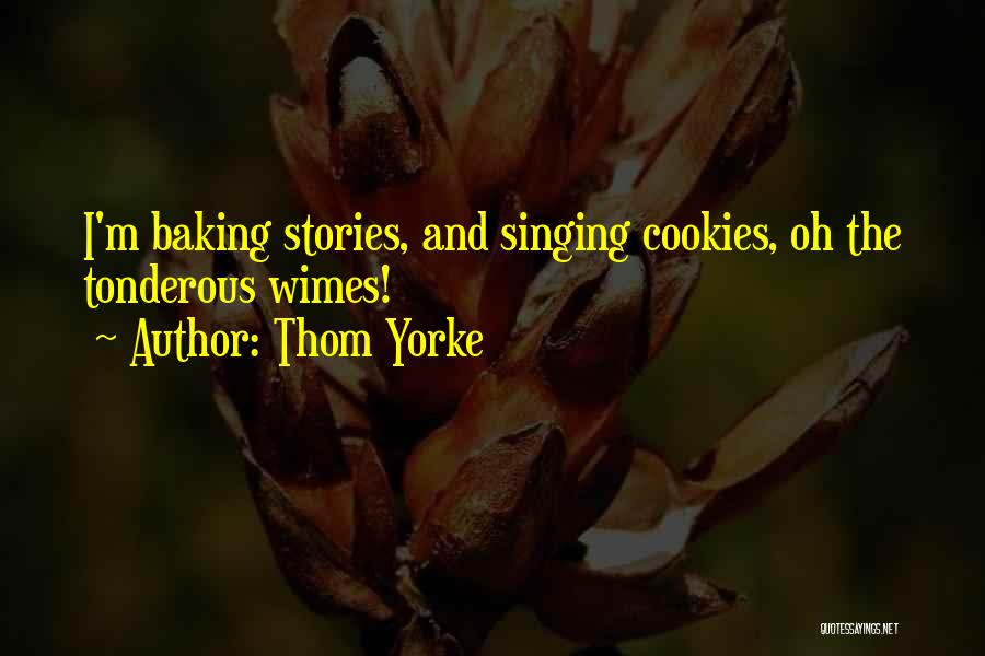 Best Baking Quotes By Thom Yorke