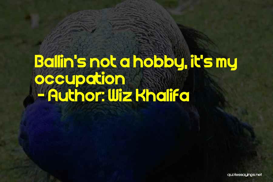 Best Ballin Quotes By Wiz Khalifa