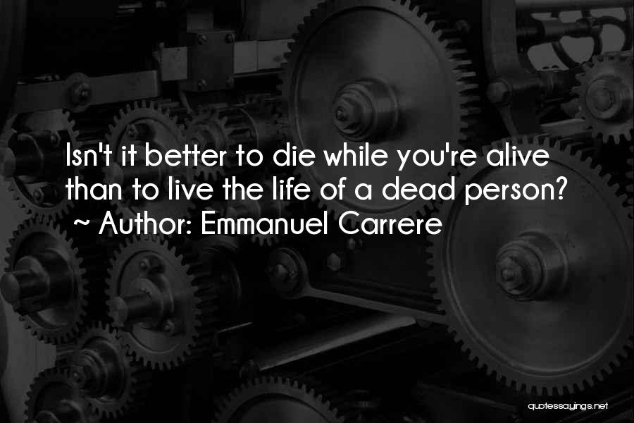 Best Better Off Dead Quotes By Emmanuel Carrere