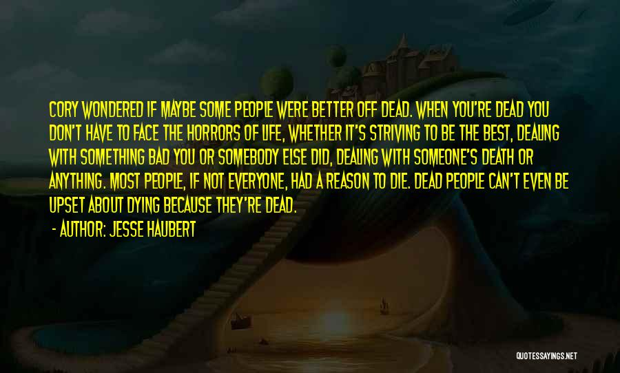 Best Better Off Dead Quotes By Jesse Haubert