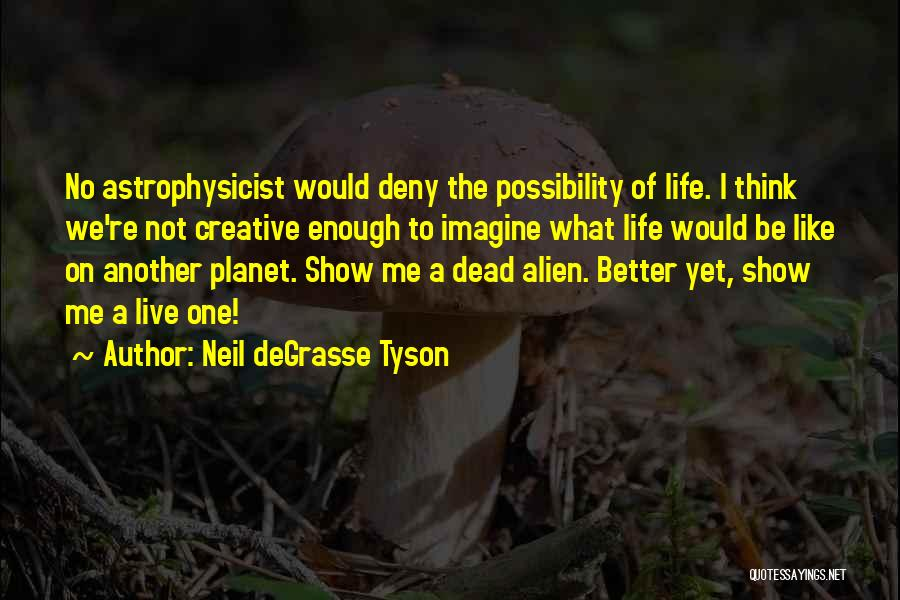 Best Better Off Dead Quotes By Neil DeGrasse Tyson