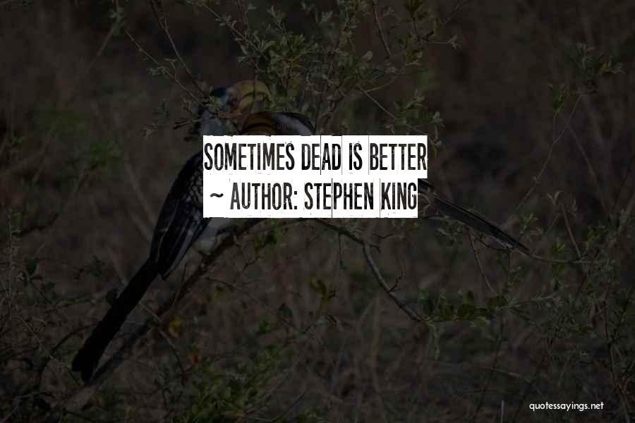 Best Better Off Dead Quotes By Stephen King
