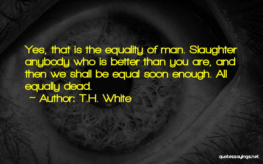 Best Better Off Dead Quotes By T.H. White