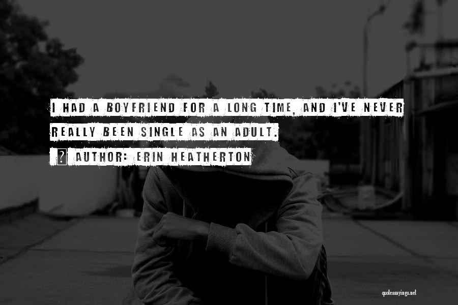 Best Boyfriend Long Quotes By Erin Heatherton