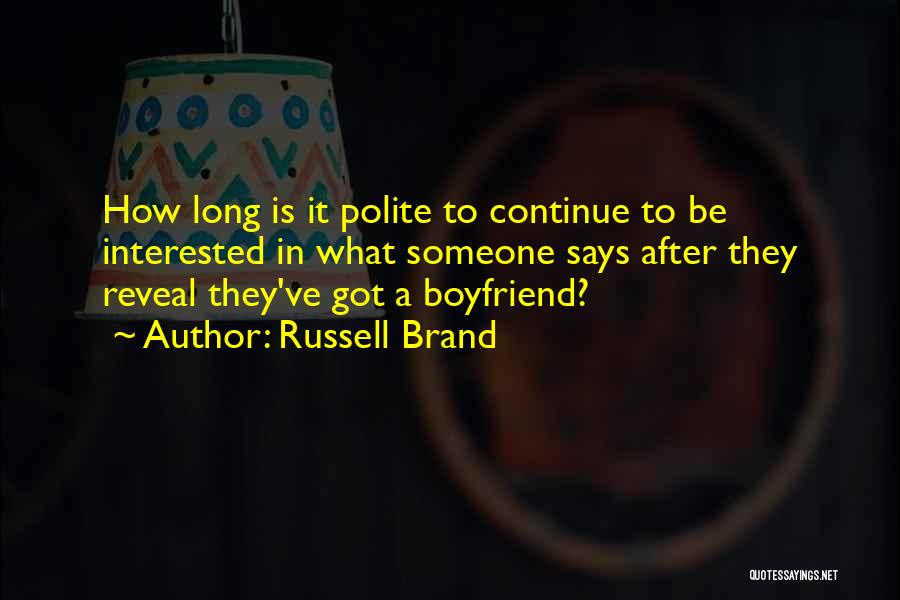 Best Boyfriend Long Quotes By Russell Brand