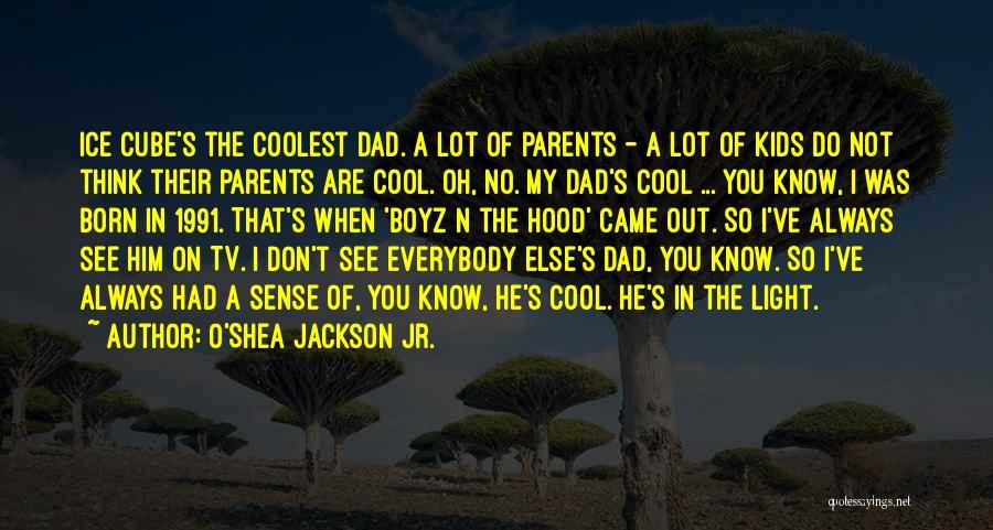 Best Boyz N The Hood Quotes By O'Shea Jackson Jr.