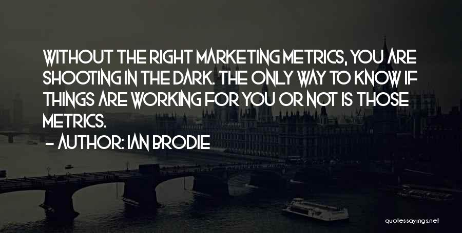Best Brodie Quotes By Ian Brodie