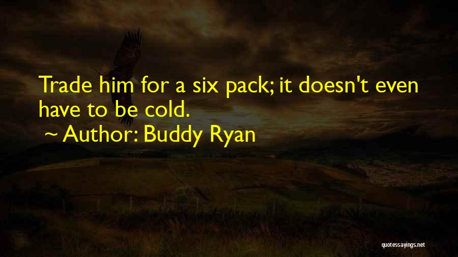 Best Buddy Ryan Quotes By Buddy Ryan