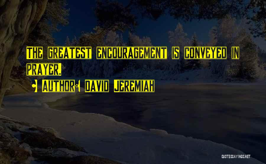 Best Christian Encouragement Quotes By David Jeremiah