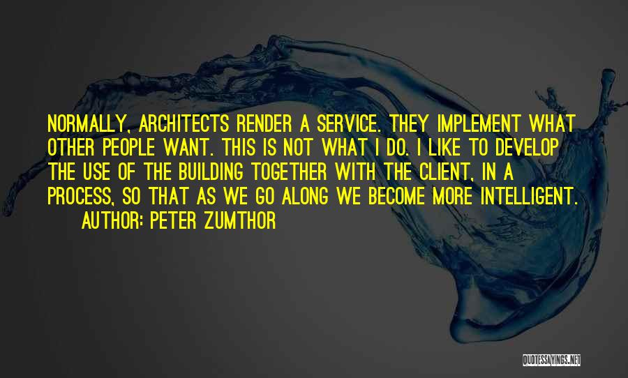 Best Client Service Quotes By Peter Zumthor