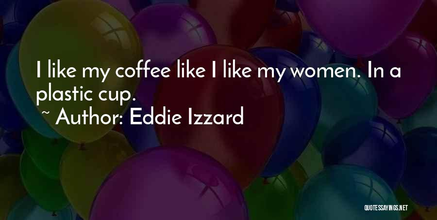 Best Coffee Cup Quotes By Eddie Izzard