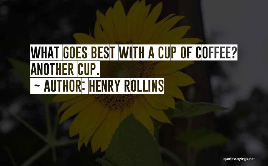 Best Coffee Cup Quotes By Henry Rollins