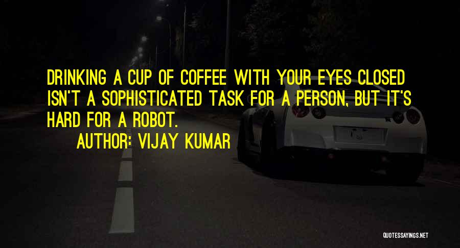 Best Coffee Cup Quotes By Vijay Kumar