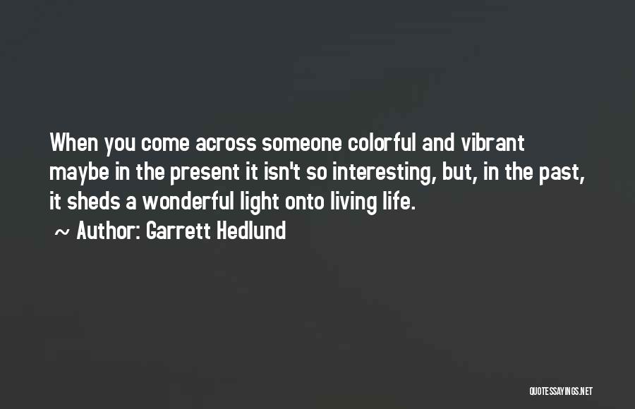Best Colorful Quotes By Garrett Hedlund