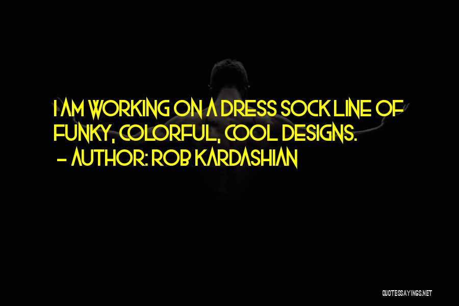 Best Colorful Quotes By Rob Kardashian